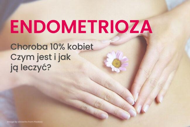 Endometrioza czym jest choroba 10% kobiet